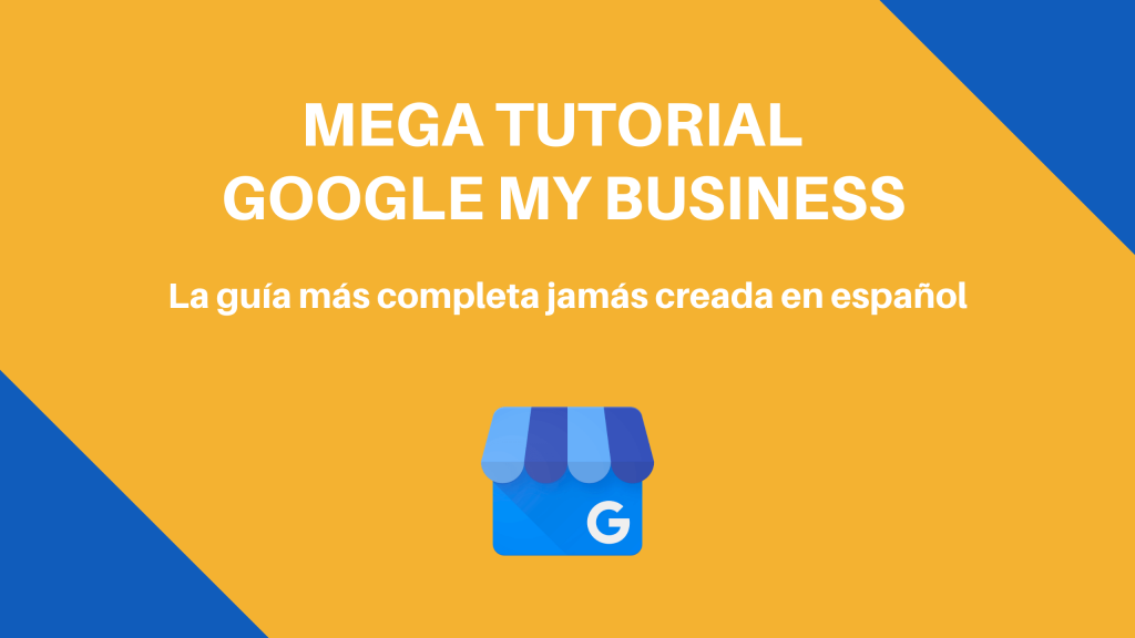 Mega Guía Tutorial de Google My Business en Español 2020