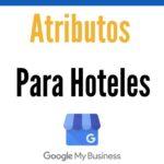 Changement dans les attributs des Hôtels en Google My Business