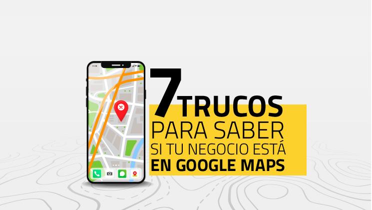 7 trucos para saber si tu negocio está en Google Maps