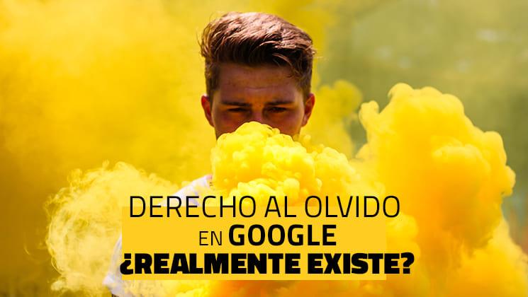 Derecho al olvido en Google, ¿realmente existe?