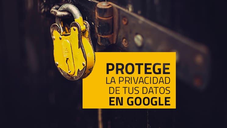 Protege la privacidad de tus datos en Google