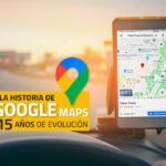 L'histoire de Google Maps : 15 ans d'évolution