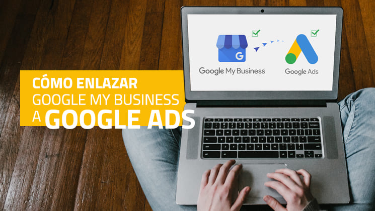 Cómo enlazar Google My Business a Google Ads