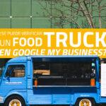 Un food truck peut-il être vérifié sur Google My Business  ?