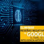 Supprimer les faux avis sur Google : le rôle de l'intelligence artificielle