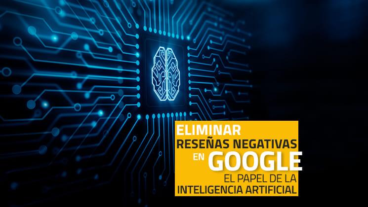 Eliminar reseñas falsas en Google: el papel de la inteligencia artificial