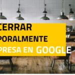Cerrar temporalmente negocio en Google