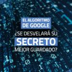 El algoritmo de Google: ¿se desvelará su secreto mejor guardado?