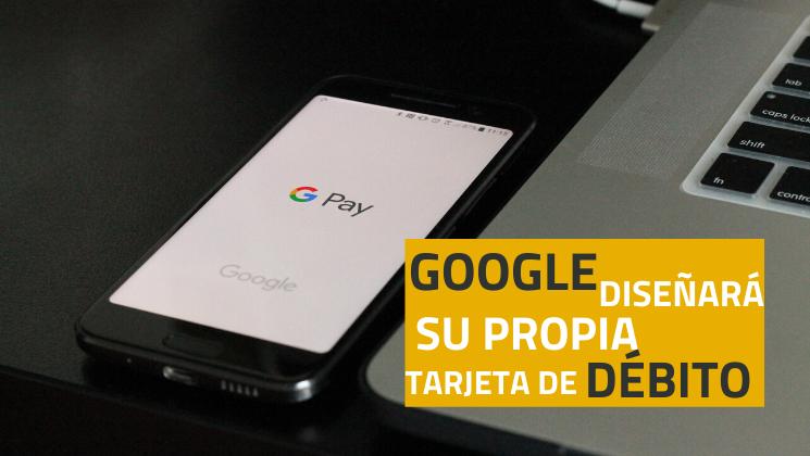 Google diseñará su propia tarjeta de débito