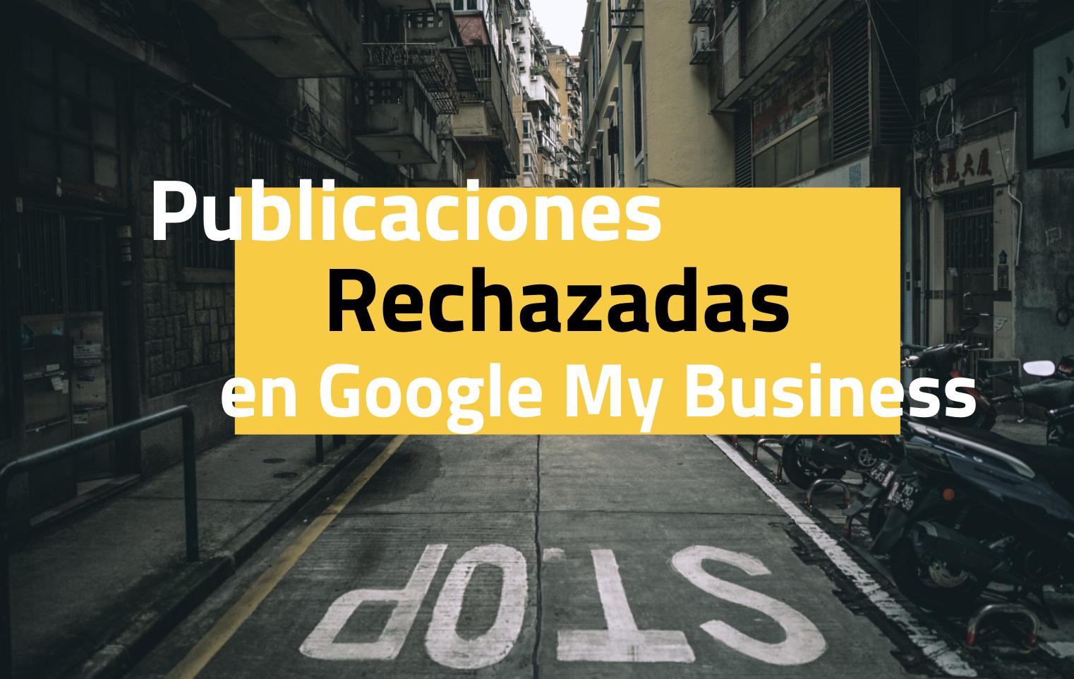 Rechazo de publicaciones en Google My Business