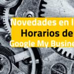 Novedad en los horarios de Google My Business