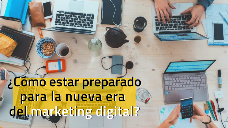¿Cómo estar preparado para la nueva era del marketing digital?