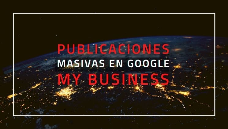 Publicaciones masivas en Google My Business