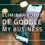 Eliminar fotos de Google My Business